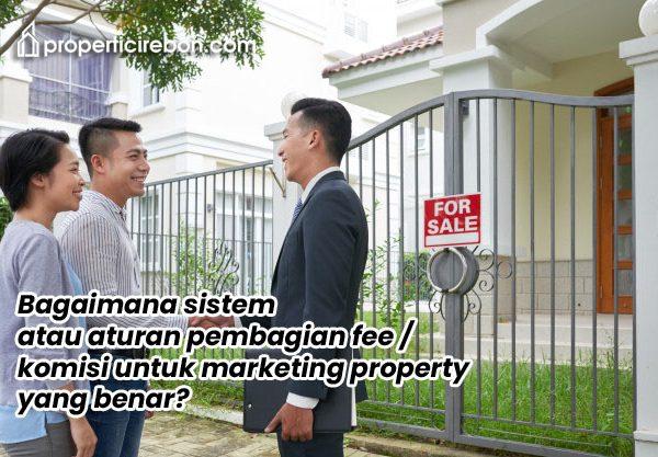 Bagaimana sistem atau aturan pembagian fee / komisi untuk marketing property yang benar?